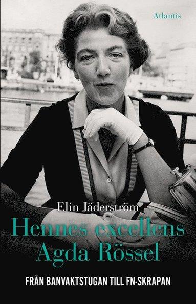 bokomslag Hennes excellens Agda Rössel : från banvaktstugan till FN-skrapan