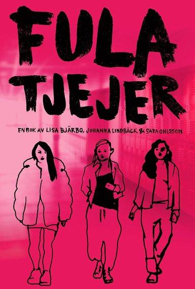 Fula tjejer – Lisa Bjärbo • Johanna Lindbäck • Sara Ohlsson – Bok | Akademibokhandeln