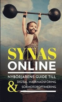 bokomslag Synas online : nybörjarens guide till digital marknadsföring & sökmotoroptimering