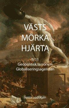 bokomslag Västs mörka hjärta : 9/11, Geopolitisk terrorism & Globaliseringsagendan