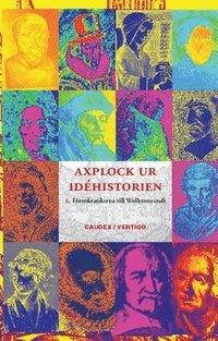 bokomslag Axplock ur idéhistorien 1, Från försokratikerna till Wollstonecraft