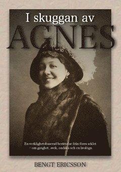 bokomslag I skuggan av Agnes : en verklighetsbaserad berättelse från förra seklet, om girighet, svek, ondska och en livslögn.