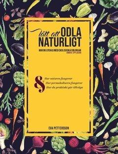 bokomslag Lätt att odla naturligt : hur du lyckas med ekologiska odlingar med hjälp av permakultur