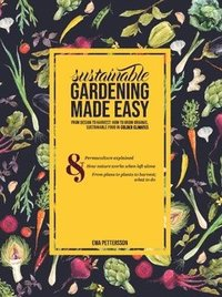bokomslag Sustainable gardening made easy : from design to harvest: How to grow organic,  sustainable food in cold climates