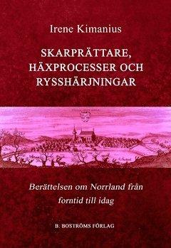 bokomslag Skarprättare, häxprocesser och rysshärjningar : berättelsen om Norrland, från forntid till idag