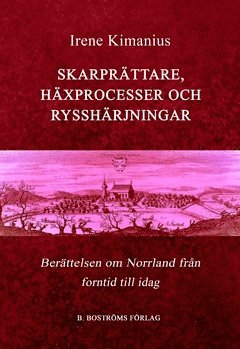 Skarprättare, häxprocesser och rysshärjningar : berättelsen om Norrland, från forntid till idag 1