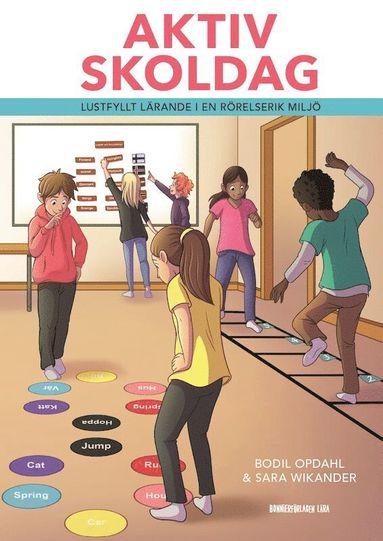 bokomslag Aktiv skoldag : lustfyllt lärande i en rörelserik miljö