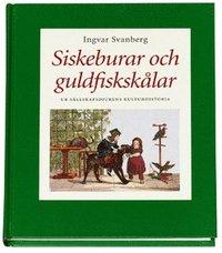 bokomslag Siskeburar och guldfiskskålar : ur sällskapsdjurens kulturhistoria