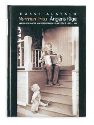 bokomslag Ängens fågel : visor och låtar i Norrbottens finnbygder 1677-1984 = Nurmen liontu : lauluja ja tansikappalheita Pohjoisruottin