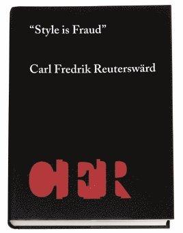 """bokomslag """"Style is fraud"""" : Carl Fredrik Reuterswärd"""