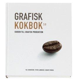 bokomslag Grafisk kokbok 3.0 : guiden till grafisk produktion