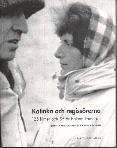 bokomslag Katinka och regissörerna : 125 filmer och 55 år bakom kameran
