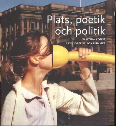 bokomslag Plats, poetik och politik : samtida konst i det offentliga rummet