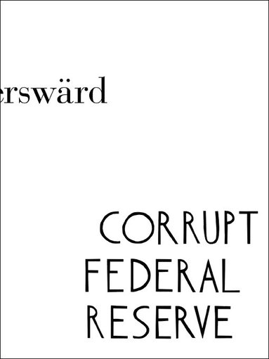 bokomslag Corrupt Federal Reserve : Carl Fredrik Reuterswärd