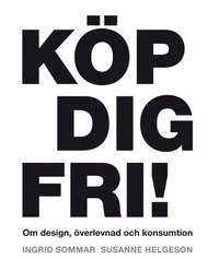 bokomslag Köp dig fri! Om design, överlevnad och konsumtion