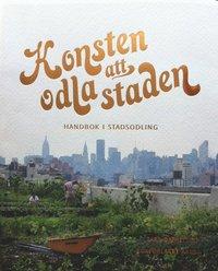 bokomslag Konsten att odla staden : handbok i stadsodling