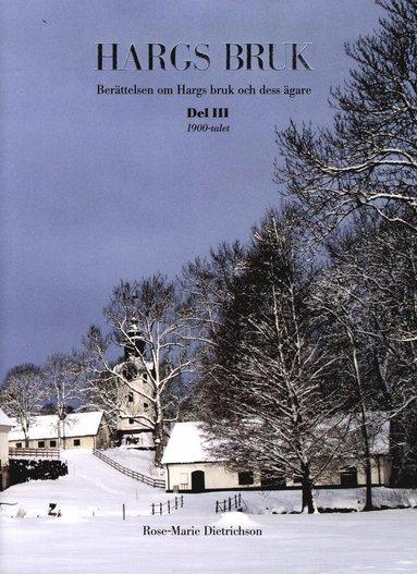 bokomslag Hargs bruk : berättelsen om Hargs bruk och dess ägare, D.3 1900-talet