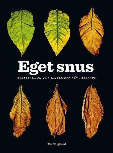 bokomslag Eget snus : Tobaksodling och snusrecept för husbehov