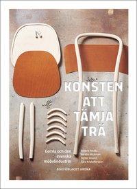 bokomslag Konsten att böja trä: Gemla och den svenska möbelindustrin