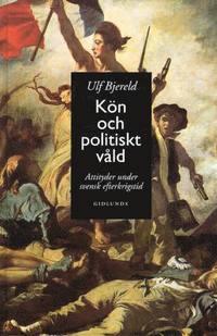bokomslag Kön och Politiskt Våld : Attityder Under Svensk Efterkrigstid