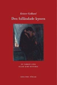 bokomslag Den fulländade kyssen : en varken lång eller kort historia