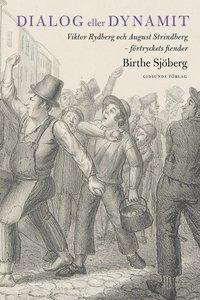bokomslag Dialog eller dynamit : Viktor Rydberg och August Strindberg - förtryckets fiender