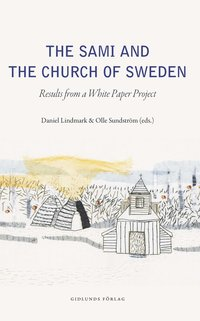 bokomslag The Sami and the Church of Sweden : results from a white paper project