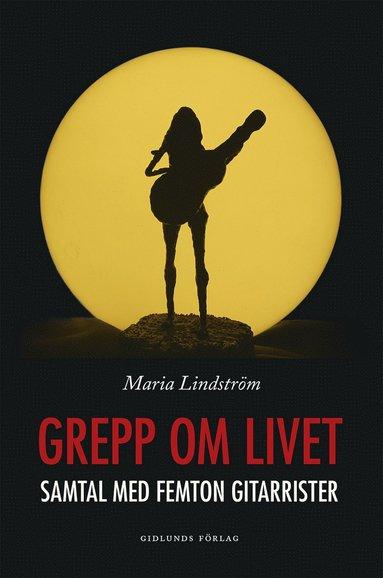 bokomslag Grepp om livet. Samtal med femton gitarrister