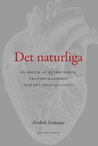 bokomslag Det naturliga : en kritik av queerteorin, transhumanismen och det digitala