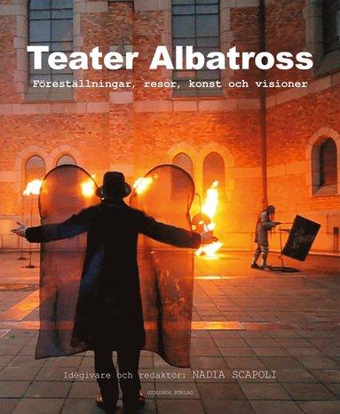 bokomslag Teater Albatross - Föreställningar, resor, konst och visioner