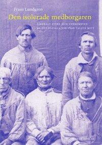 bokomslag Den isolerade medborgaren : liberalt styre och uppkomsten av det sociala vi