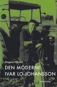 bokomslag Den moderne Ivar Lo-Johansson : modernisering, modernitet och modernism i s