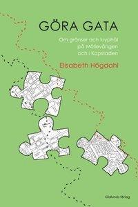 bokomslag Göra gata : om gränser och kryphål på Möllevången och i Kapstaden