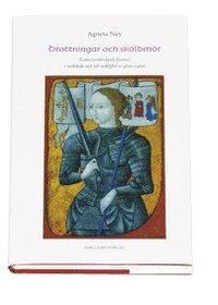bokomslag Drottningar och sköldmör : gränsöverskidande kvinnor i medeltida myt och ve