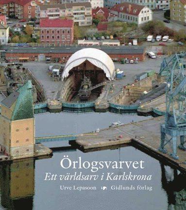 bokomslag Örlogsvarvet : ett världsarv i Karlskrona