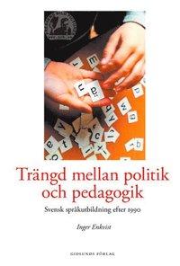 bokomslag Trängd mellan politik och pedagogik : svensk språkutbildning efter 1990