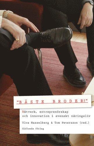 """bokomslag """"Bäste broder!"""" : nätverk, entreprenörskap och innovation i svenskt näringsliv"""