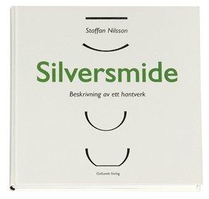 bokomslag Silversmide : beskrivning av ett hantverk
