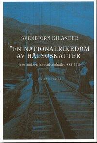 bokomslag En nationalrikedom av hälsoskatter : Jämtland och industrisamh. 1882-1910