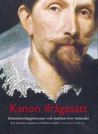bokomslag Kanon ifrågasatt : kanoniseringsprocesser och makten över vetandet