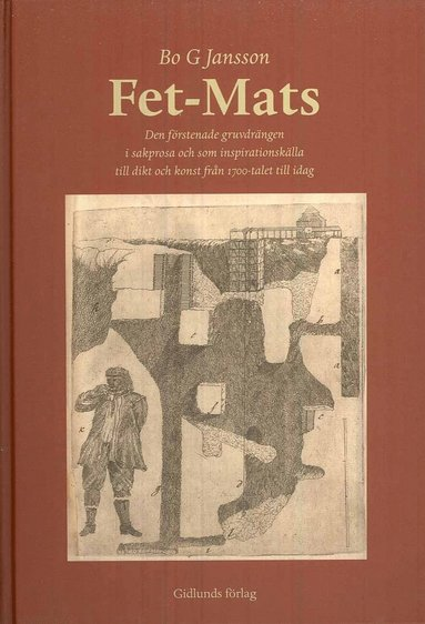 bokomslag Fet-Mats : den förstenade gruvdrängen i sakprosa och som inspirationskälla till dikt och konst från 1700-talet till idag