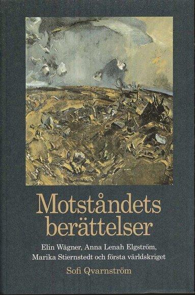 bokomslag Motståndets berättelser : Elin Wägner, Anna Lenah Elgström, Marika Stiernstedt och första världskriget