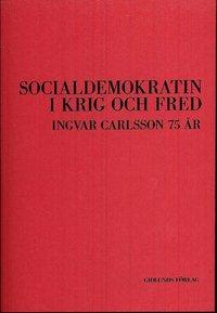 bokomslag Socialdemokratin i krig och fred : Ingvar Carlsson 75 år