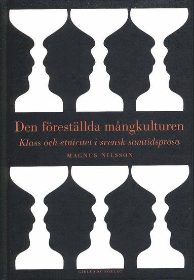 bokomslag Den föreställda mångkulturen : klass och etnicitet i svensk samtidsprosa