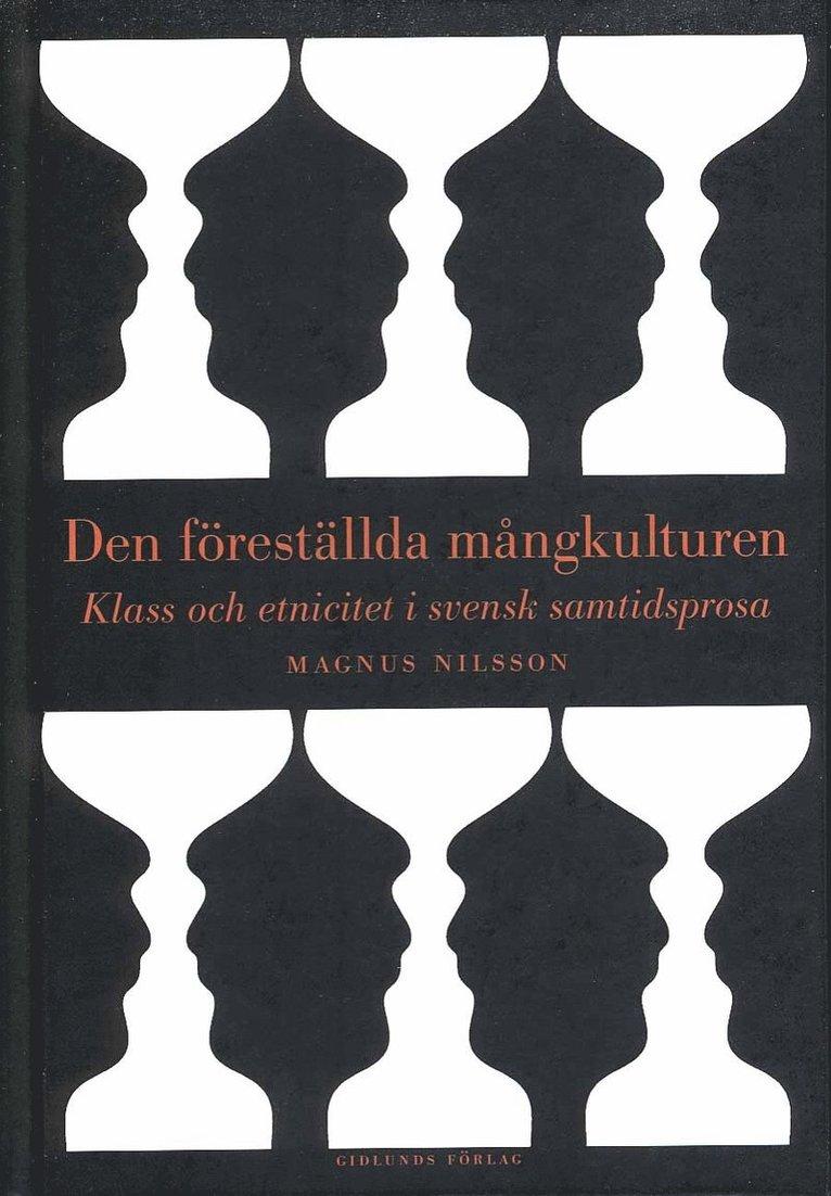 Den föreställda mångkulturen : klass och etnicitet i svensk samtidsprosa 1