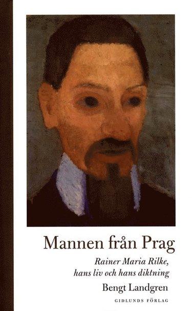 bokomslag Mannen från Prag: Rainer Maria Rilke, hans liv och hans diktning