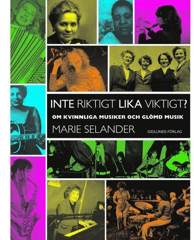 bokomslag Inte riktigt lika viktigt?: om kvinnliga musiker och glömd musik
