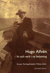 bokomslag Hugo Alfvén : liv och verk i ny belysning