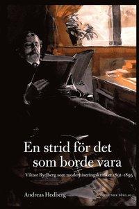 bokomslag En strid för det som borde vara : Viktor Rydberg som moderniseringskritiker 1891-1895