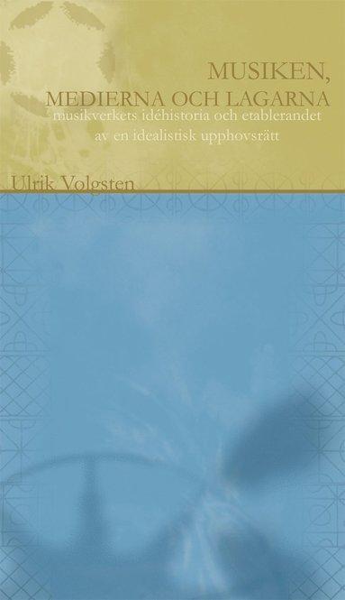 bokomslag Musiken, medierna och lagarna : musikverkets historia och etablerandet av en idealistisk upphovsrätt